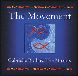 The Movement: Gabrielle Roth & the Mirrors: Music