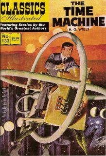 The Time Machine (Classics Illustrated, Volume 133) H. G. Wells