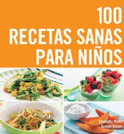 100 Recetas Sanas Para Ninos/ Top 100 Recipes For Happy Kids