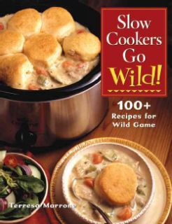 Slow Cookers Go Wild 100+ Crockpot Recipes for Wild Game (Hardcover