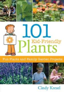 101 Kid Friendly Plants Fun Plants and Family Garden Projects