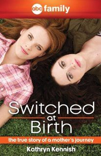 Switched at Birth The True Story of a Mothers Journey Kathryn