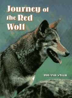 Journey of the Red Wolf Roland Smith 9780525651628