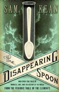 The Disappearing Spoon And Other True Tales of Madness, Love, and the
