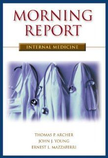 Morning Report in Internal Medicine Thomas P. Archer, John Young