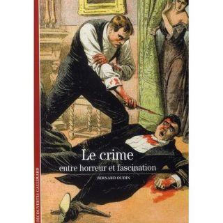 Le crime ; entre horreur et fascination   Achat / Vente livre Bernard