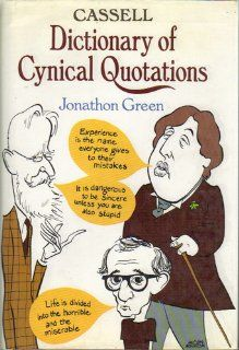 Cassell Dictionary of Cynical Quotations Jonathon Green