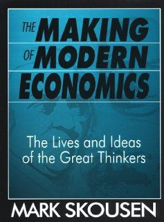 The Making of Modern Economics The Lives and Ideas of the