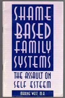 Shame Based Family Systems: Maxine West: 9780896382572: