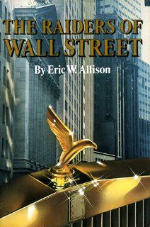 Raiders of Wall Street Eric W. Allison 9780812830927