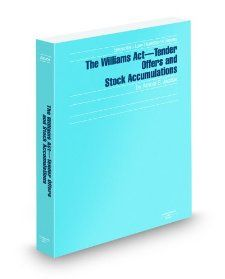 The Williams Act;Tender Offers and Stock Accumulations, 2009 ed