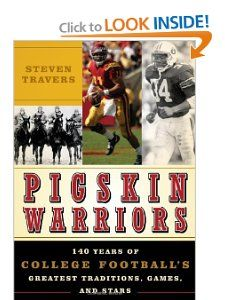 Pigskin Warriors 140 Years of College Footballs Greatest