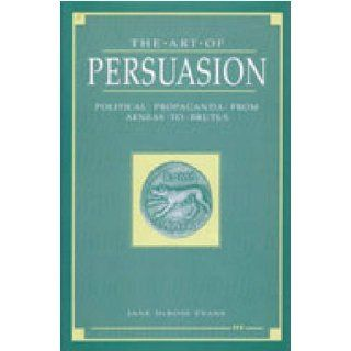 The Art of Persuasion Political Propaganda from Aeneas to Brutus
