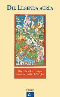 Die Legenda aurea: Das Leben der Heiligen erzählt von Jacobus de