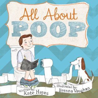All About Poop Kate Hayes 9780985424800 Books