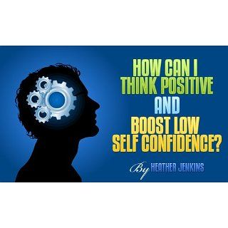 How Can I Think Positive and Boost Low Self Confidence?: Transform