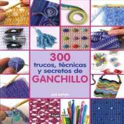 300 trucos, tecnicas y secretos de ganchillo/ 300 Crochet Tips