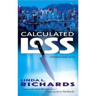 Calculated Loss (Madeline Carter Novels) Linda L. Richards