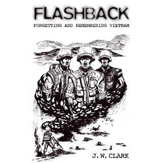 Flashback Forgetting and Remembering Vietnam J. W. Clark