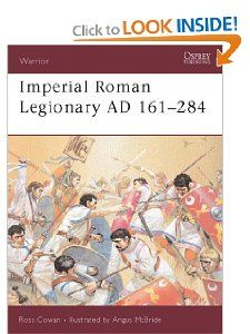 Warrior 72: Imperial Roman Legionary AD 161 284: Ross Cowan, Angus