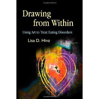 Drawing from Within Using Art to Treat Eating Disorders Lisa D. Hinz