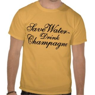Save Water Drink Champagne T Shirt